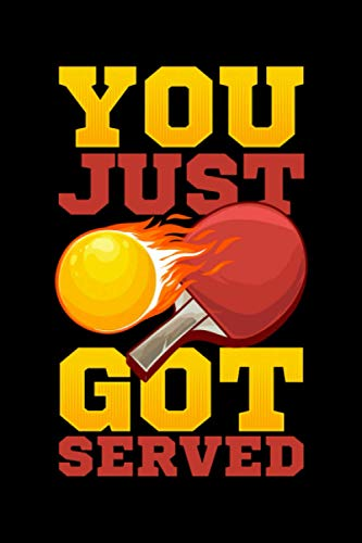 You Just Got Served: You Just Got Served Ping Pong Serve Table Tennis Paddle Themed Blank Notebook - Perfect Lined Composition Notebook For Journaling, Writing & Brainstorming (120 Pages, 6