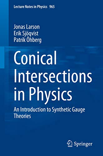 Conical Intersections in Physics: An Introduction to Synthetic Gauge Theories (Lecture Notes in Physics Book 965) (English Edition)