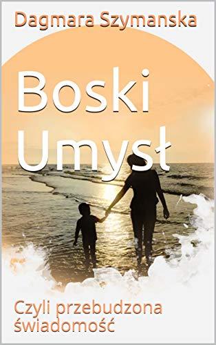 Boski Umysł: Czyli przebudzona świadomość (Polska wersja) (English Edition)