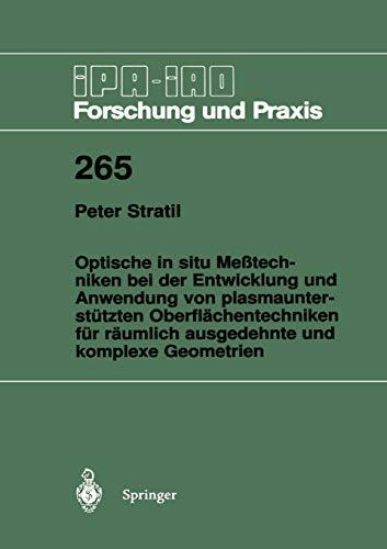 Optische in situ Meßtechniken bei der Entwicklung und Anwendung von plasmaunterstützten Oberflächentechniken für räumlich ausgedehnte und komplexe ... - Forschung und Praxis (265), Band 265)