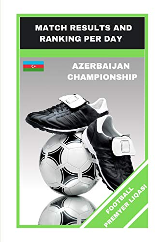 FOOTBALL PREMYER LIQASI: MATCH RESULTS AND RANKING PER DAY (FOOTBALL GAMES, Band 44)