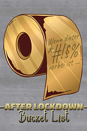 Wenn dieser *#!§% vorbei ist... - After Lockdown Bucket List: Notizbuch für alle geplante Erlebnisse für die Zeit nach der Pandemie I Löffelliste I Motiv: Klopapier