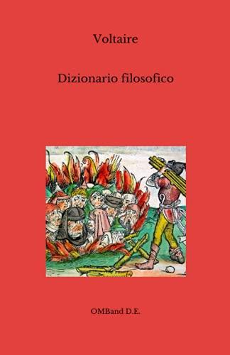 Dizionario filosofico: (Selezione di brani liberamente tradotti)