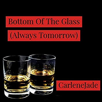 Bottom of the Glass (Always Tomorrow)