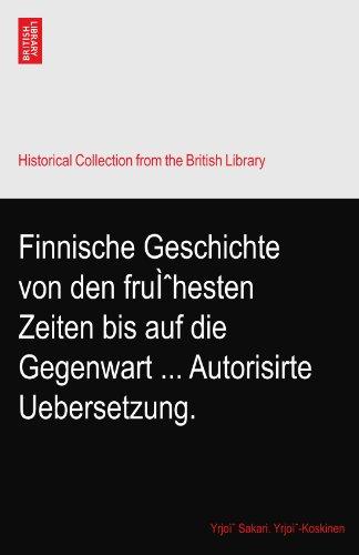 Finnische Geschichte von den frühesten Zeiten bis auf die Gegenwart ... Autorisirte Uebersetzung.