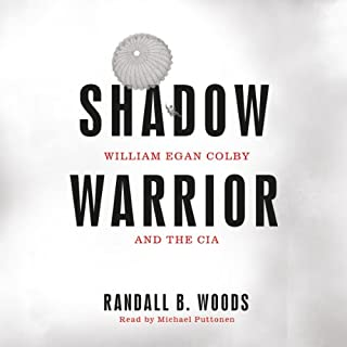 Shadow Warrior     William Egan Colby and the CIA              By:                                                                                                                                 Randall B. Woods                               Narrated by:                                                                                                                                 Michael Puttonen                      Length: 21 hrs and 38 mins     34 ratings     Overall 4.3