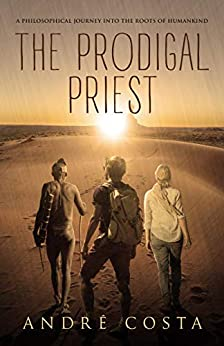 THE PRODIGAL PRIEST: A Philosophical Journey into the Roots of Humankind by [André Costa]
