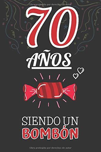 70 Años Siendo un BOMBÓN: Regalo 70 Cumpleaños Hombre Y Mujer ~ Regalo para 70 Años ~ Original y Divertido ~ Cuaderno de Líneas 110 Páginas ~