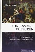 Konfessionskulturen: Die Europaeer als Protestanten und Katholiken