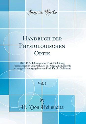 Handbuch der Physiologischen Optik, Vol. 1: Mit 146 Abbildungen im Text, Einleitung Herausgegeben von Prof. Dr. W. Nagel, die Dioptrik des Auges ... von Prof. Dr. A. Gullstrand (Classic Reprint)