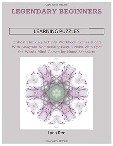 Legendary Beginners Learning Puzzles: Critical Thinking Activity Workbook Comes Along With Anagram Additionally Easy Sudoku With Spot the Words Mind Games for Home Schoolers