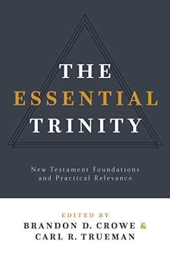 The Essential Trinity: New Testament Foundations and Practical Relevance (English Edition)
