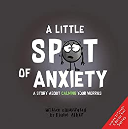 A Little SPOT of Anxiety: A Story About Calming Your Worries by [Diane Alber]
