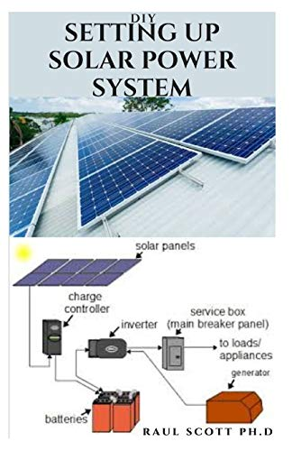 DIY SETTING UP SOLAR POWER SYSTEM: Everything you need to know about solar power system designs and step by step instructions on installation for your home and workplace.