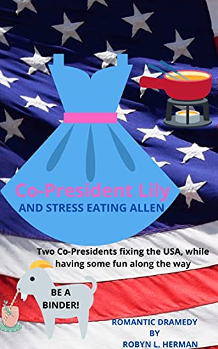 Co-President Lily And Stress Eating Allen: Romantic Dramedy Two Co-Presidents fixing the USA while having some fun along the way (English Edition)