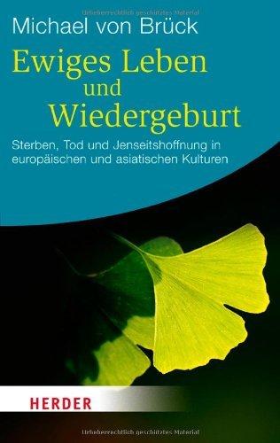Ewiges Leben und Wiedergeburt: Sterben, Tod und Jenseitshoffnung in europäischen und asiatischen Kulturen (HERDER spektrum) by Michael von Brück (2012-06-05)