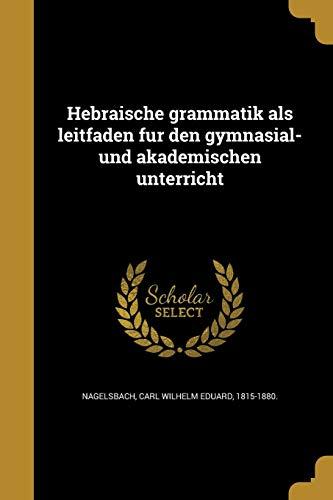 Hebra Ische Grammatik ALS Leitfaden Fu R Den Gymnasial- Und Akademischen Unterricht (German Edition)