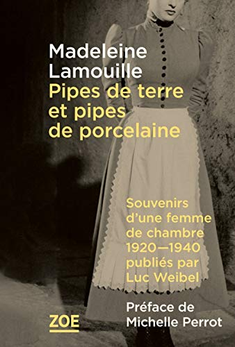 Pipes de terre et pipes de porcelaine: Souvenirs d'une femme de chambre, 1920-1940, publiés par Luc Weibel