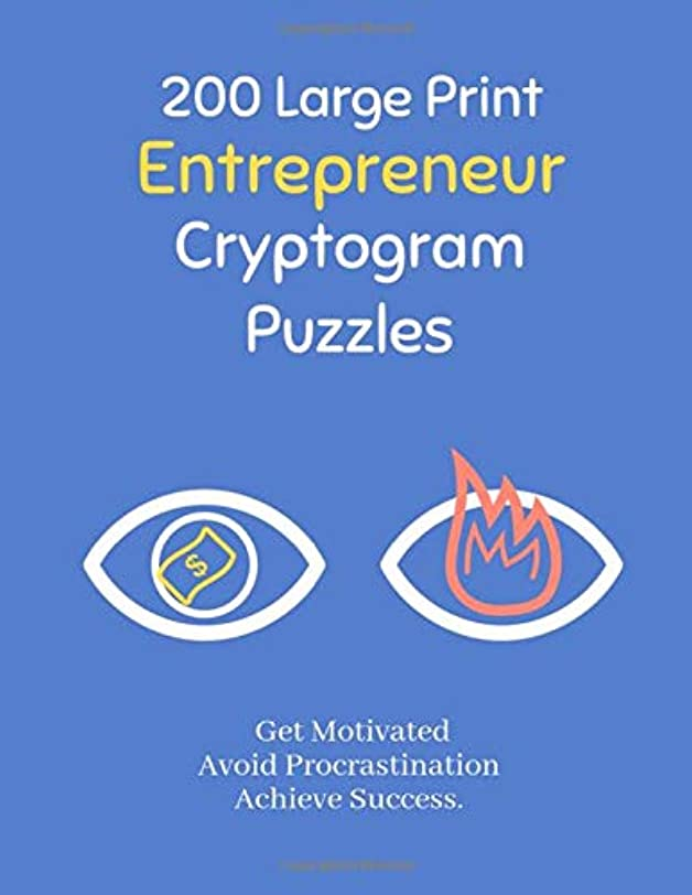 一月不機嫌そうなアミューズメント200 Large Print Entrepreneur Cryptogram Puzzles: Get Motivated, Avoid Procrastination and achieve Success