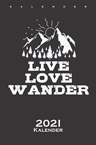 Live Love Wander Natur und Laufen Kalender 2021: Jahreskalender für Freunde der Natur und Bewegung