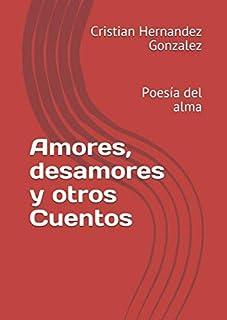 Amores, desamores y otros Cuentos: Poesía del alma (Corazón Abierto) (Spanish Edition)