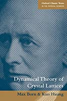 Dynamical Theory of Crystal Lattices (Oxford Classic Texts in the Physical Sciences)