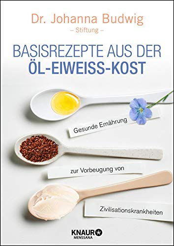 Basisrezepte aus der Öl-Eiweiß-Kost: Gesunde Ernährung zur Vorbeugung von Zivilisationskrankheiten