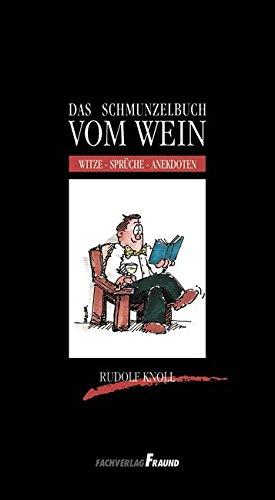 Das Schmunzelbuch vom Wein: Witze-Sprüche-Anekdoten