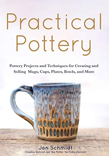 Compare Textbook Prices for Practical Pottery: 40 Pottery Projects for Creating and Selling Mugs, Cups, Plates, Bowls, and More Arts and Crafts, Hobbies, Ceramics, Sculpting Technique  ISBN 9781642502220 by Schmidt, Jon