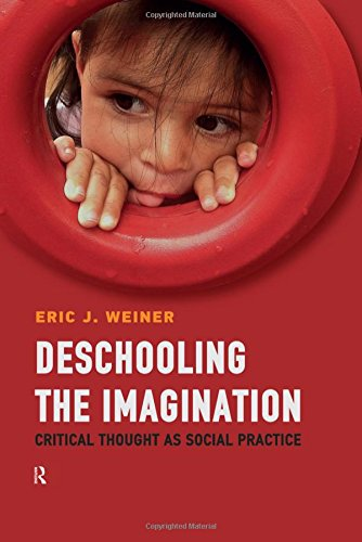 Deschooling the Imagination: Critical Thought as Social Practice (Buechler/Understanding Social Movements)