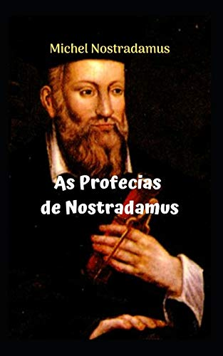 As Profecías de Nostradamus: As incríveis e incríveis profecías de NOSTRADAMUS.