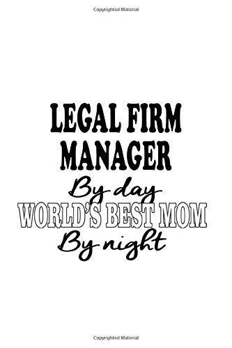 Legal Firm Manager By Day World's Best Mom By Night: Personal Legal Firm Manager Notebook, Legal Firm Managing/Organizer Journal Gift, Diary, Doodle ... | 6 x 9 Compact Size, 109 Blank Lined Pages
