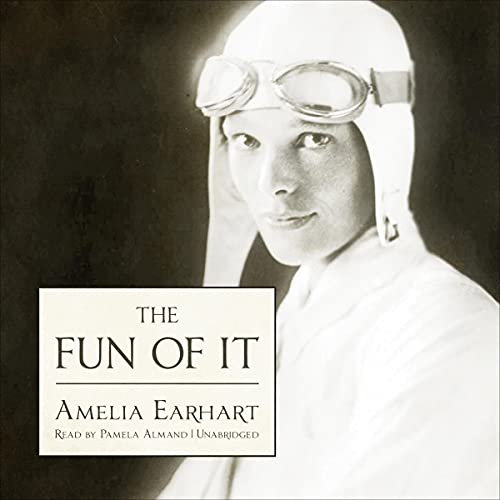 The Fun of It Audiobook By Amelia Earhart cover art