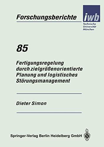Fertigungsregelung durch zielgrößenorientierte Planung und logistisches Störungsmanagement (iwb Forschungsberichte, 85, Band 85)
