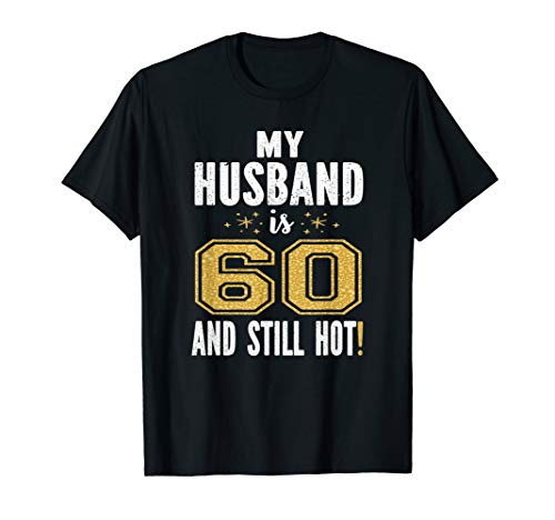 My Husband Is 60 And Still Hot 60th Birthday Gift For Him T-Shirt