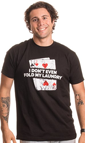 Poker – I Don't Even Fold My Laundry | Funny Card Player Texas Hold Em T-Shirt