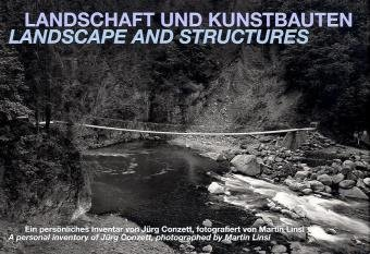 Landscape and Structures: A Personal Inventory of Jürg Conzett, Photographed by Martin Linsi