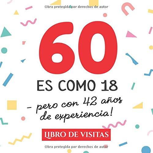 60 es como 18 - pero con 42 años de experiencia: Libro de Visitas para el 60 cumpleaños – Decoración y regalos originales para hombre y mujer - 60 ... para felicitaciones y fotos de los invitados