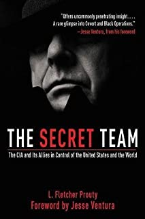 L. Fletcher Prouty: The Secret Team : The CIA and Its Allies in Control of the United States and the World (Paperback); 2011 Edition