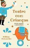 Teatro com Crianças: Cenas, Laboratórios e Jogos (Portuguese Edition)
