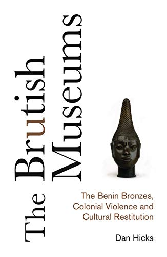 Compare Textbook Prices for The Brutish Museums: The Benin Bronzes, Colonial Violence and Cultural Restitution  ISBN 9780745341767 by Hicks, Dan