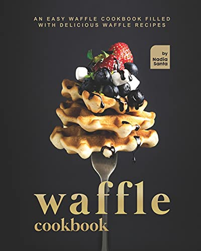 Compare Textbook Prices for Waffle Cookbook: An Easy Recipe Book Filled with Delicious Waffle Dishes  ISBN 9798742342830 by Santa, Nadia