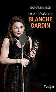 La vie rêvée de Blanche Gardin par Nathalie Simon