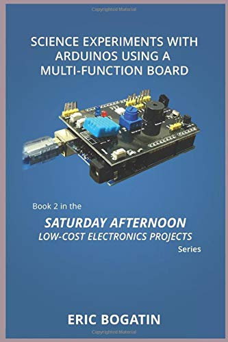 Science Experiments with Arduinos Using a Multi-Function Board, First Edition, (B&W Version): Book 2 in the Saturday Afternoon Low-Cost Electronics Projects Series (1)