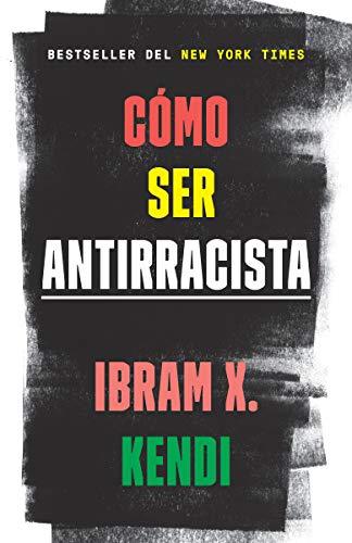 Cómo ser antirracista (Spanish Edition)