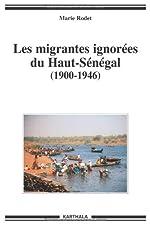 Les migrantes ignorées du Haut-Sénégal (1900-1946) de Marie Rodet