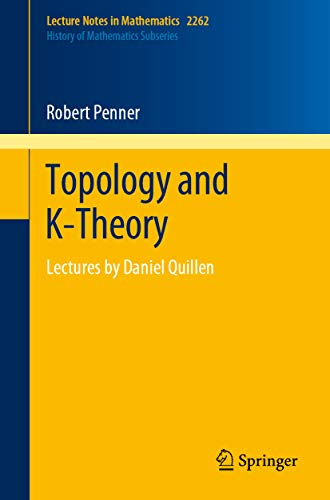 Topology and K-Theory: Lectures by Daniel Quillen (Lecture Notes in Mathematics Book 2262)