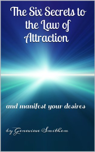 Download Law of Attraction: The Six Secrets to the Law of Attraction and Manifesting Your Desires (English Edition) B00H0J0YWI