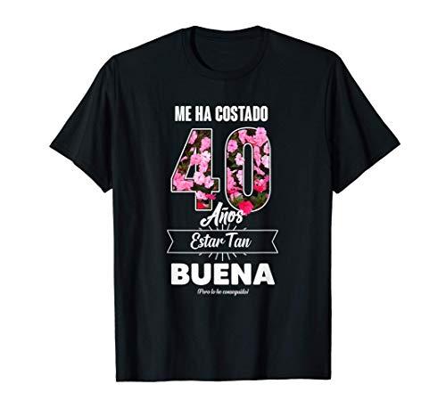 Me ha Costado 40 Años - Frase Divertida Para Mujer Camiseta