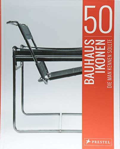 50 Bauhaus-Ikonen, die man kennen sollte (50, die man kennen sollte..., Band 5)